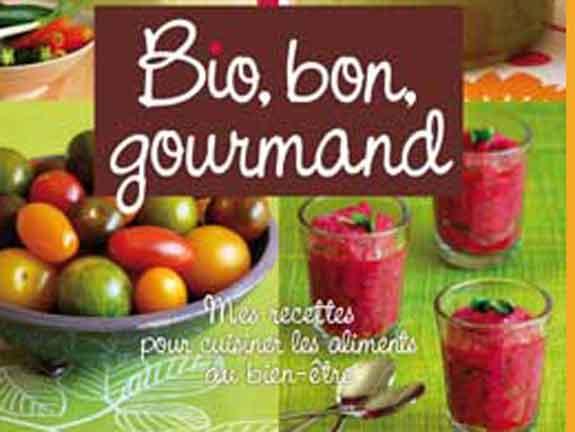 Bio, bon, gourmand : Mes recettes pour cuisiner les aliments du bien-être – Valérie Cupillard