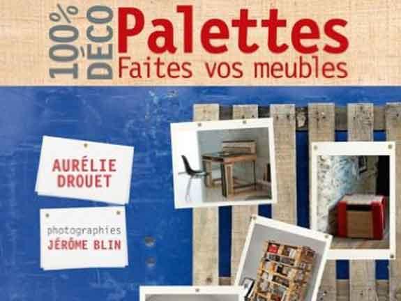 100 % déco Palettes, faites vos meubles – Aurélie Drouet