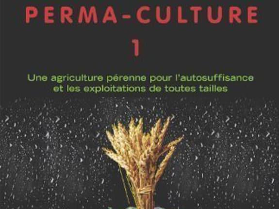 Perma-culture, tomes 1 et 2 – Bill Mollison et David Holmgren